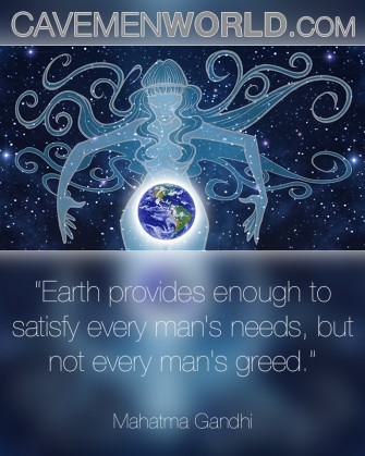 Earth provides enough to  satisfy every man's needs…