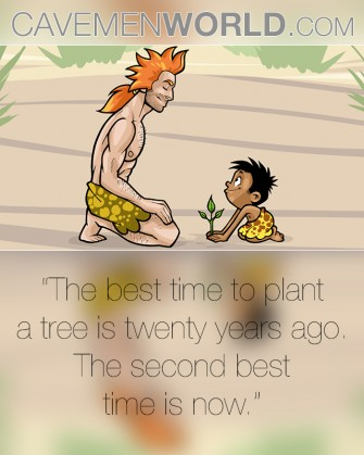 """The best time to plant a tree is twenty years ago…"